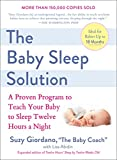 The Baby Sleep Solution: A Proven Program to Teach Your Baby to Sleep Twelve Hours aNight