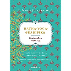 Hatha-Yoga-Pradipikã. Uma Luz Sobre o Hatha-Yoga