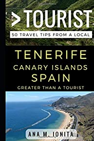 Greater Than a Tourist – Tenerife Canary Islands Spain: 50 Travel Tips from a Local