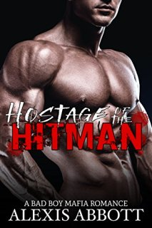 Hostage of the Hitman: A Bad Boy Mafia Romance (Alexis Abbott's Hitmen Book 6) by [Abbott, Alexis, Abbott, Alex]