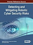 Detecting and Mitigating Robotic Cyber Security Risks (Advances in Information Security, Privacy, and Ethics)