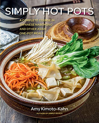 Simply Hot Pots:A Complete Course in Japanese Nabemono and Other Asian One-Pot Meals (Simply ...) by [Kimoto-Kahn, Amy]