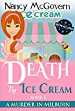 Death By Ice Cream: A Culinary Cozy Mystery With A Delicious Recipe (A Murder In Milburn Book 4)