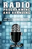 Radio Programming and Branding: The Ultimate Podcasting and Radio Branding Guide