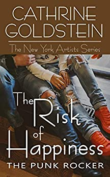 The Risk of Happiness: The Punk Rocker (The New York Artists Series) by [Goldstein, Cathrine ]
