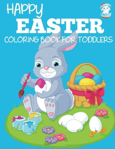 Happy Easter Coloring Book for Toddlers: A Fun Easter Coloring Book for Toddlers