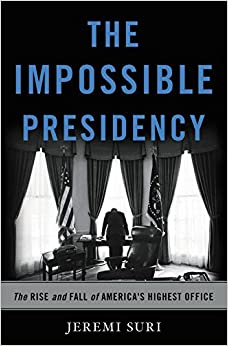 Image result for The Impossible Presidency: The Rise and Fall of America's Highest Office