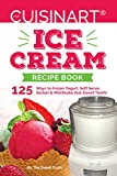 Our Cuisinart Ice Cream Recipe Book: 125 Ways to Frozen Yogurt, Soft Serve, Sorbet or MilkShake that Sweet Tooth! (Sweet Tooth Indulgences Book 1)