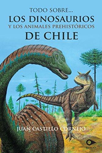 Todo sobre los dinosaurios y los animales prehistóricos de Chile (Spanish Edition)