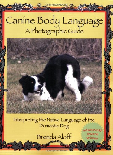Canine Body Language: A Photographic Guide Interpreting the Native Language of the Domestic Dog