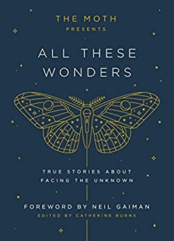 Image result for The Moth Presents All These Wonders: True Stories About Facing the Unknown