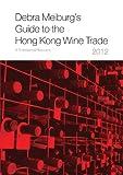 Debra Meiburg's Guide to the Hong Kong Wine Trade 2012 Market Report
