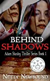Behind Shadows (The Adam Stanley Thriller Series Book 1)