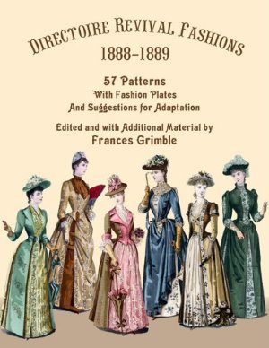 Directoire Revival Fashions 1888-1889: 57 Patterns with Fashion Plates and Suggestions for Adaptation