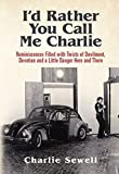 I'd rather you call me Charlie: Reminiscences filled with twists of devilment, devotion and a little danger here and there