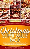 Christmas Super Value Pack – 600 Christmas Recipes – Dinners, Desserts, Pies, Candy and Cookies For The Holiday Season (The Ultimate Christmas Recipes and Recipes For Christmas Collection Book 16)