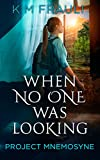 Project Mnemosyne (When No One Was Looking Book 1)