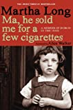 Ma, He Sold Me for a Few Cigarettes: A Memoir of Dublin in the 1950s (Memoirs of Dublin)