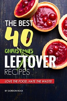 The Best 40 Christmas Leftover Recipes: Love the Food, Hate the Waste! by [Rock, Gordon]