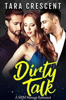 Dirty Talk (A MFM Ménage Romance) (The Dirty Series Book 2) by [Crescent, Tara]