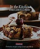 In the Kitchen the Costco Way [ Costco Wholesale, 2008 ] Fantastic recipes using Costco products