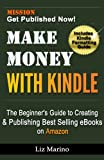 Make Money with Kindle: The Beginner's Guide to Creating & Publishing Best Selling eBooks on Amazon