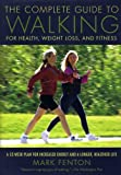 The Complete Guide to Walking for Health, Weight Loss, and Fitness: A 52-Week Plan for Increased Energy and a Longer, Healthier Life