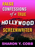 False Confessions of a True Hollywood Screenwriter