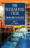 The Nuclear Fuel Cycle: From Ore to Waste (Oxford Science Publications)