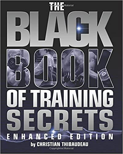 The Black Book of Training Secrets: Enhanced Edition Christian Thibaudeau