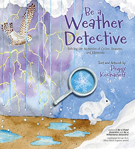 Be a Weather Detective: Solving the Mysteries of Cycles, Seasons, and Elements