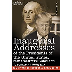 Inaugural Addresses of the Presidents of the United States: From George Washington, 1789, to Donald J. Trump, 2017
