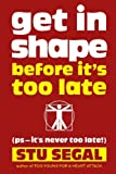 Get in Shape Before It's Too Late (ps, it's never too late!)