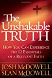 The Unshakable Truth®: How You Can Experience the 12 Essentials of a Relevant Faith