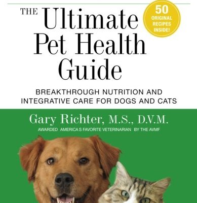 The Ultimate Pet Health Guide: Breakthrough Nutrition and Integrative...