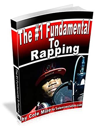 The #1 Fundamental to Rapping - Kindle edition by Mize, Cole. Arts ...