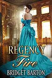 """Introducing the """"Regency Fire"""" Series - Discover NOW The New Regency Romance Series by Bridget Barton!      Lovely - Romantic - Exciting!      Upon the death of his father, Gabriel Farrington finds himself suddenly the new Duke of Calgarth. And fi..."""