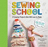 Sewing School : 21 Sewing Projects Kids Will Love to Make