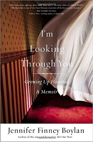 I'm Looking Through You: Growing Up Haunted: A Memoir: Boylan, Jennifer Finney: 9780767921749: Amazon.com: Books