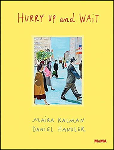 Amazon Com Hurry Up And Wait 9780870709593 Maira Kalman Daniel Handler Sarah Hermanson Meister Books