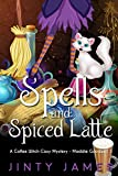 Spells and Spiced Latte: A Coffee Witch Cozy Mystery (Maddie Goodwell Book 1)