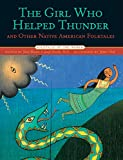 The Girl Who Helped Thunder and Other Native American Folktales (Folktales of the World)