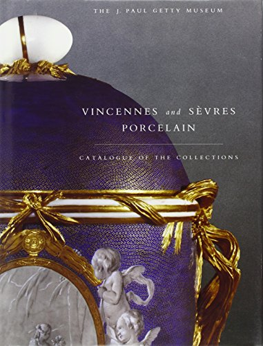 Vincennes and Sevres Porcelain: Catalogue of the Collections. The J. Paul Getty Museum