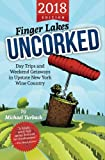 Finger Lakes Uncorked: Day Trips and Weekend Getaways in Upstate New York Wine Country