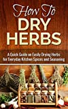Product review for How to Dry Herbs: A Quick Guide on Easily Drying Herbs for Everyday Kitchen Spices and Seasoning (Drying herbs, Homesteader Book 1)