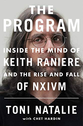 The Program: Inside the Mind of Keith Raniere and the Rise and Fall of NXIVM by [Natalie, Toni, Hardin, Chet]