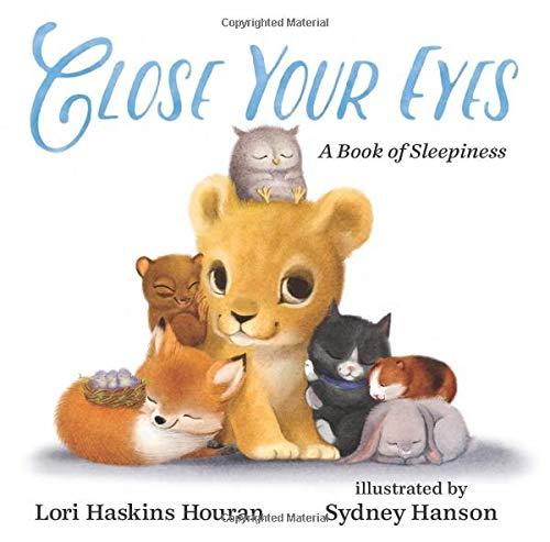 Close Your Eyes: A Book of Sleepiness: Houran, Lori Haskins, Hanson,  Sydney: 9780807512715: Amazon.com: Books