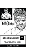 Gordon Ramsay Adult Coloring Book: Famous British Chef and Restaurant Masterchef, Acclaimed Writer and TV Personality Inspired Adult Coloring Book (Gordon Ramsay Coloring Books)