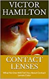 Contact Lenses: What No One Will Tell You About Contact Lenses Color