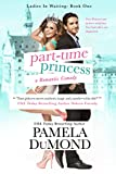 Part-time Princess: A Romantic Comedy (Ladies-in-Waiting Book 1)